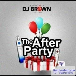 DJ Brown - After Party Mixtape (#APM)